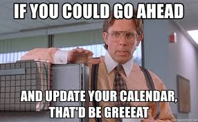 Meme Update - if you could go ahead and update your calendar that d be greeeat