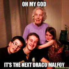 Draco Memes - oh my god it s the next draco malfoy make a meme