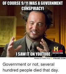 Conspiracy Meme - of course 911 was agovernment conspiracy isawiton youtube history