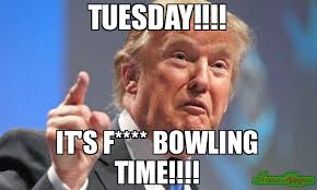 Bowling Meme - tuesday it s f bowling time meme donald trump 80717