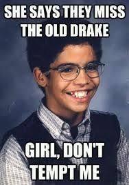 Drake No New Friends Meme - but dj khaled said no no new friends no new friends no no no