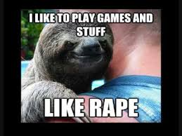 Dirty Sloth Memes - how many views for rape sloth youtube