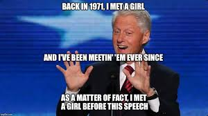 Clinton Memes - bill clinton s speech about hillary at the dnc convention imgflip