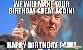 Paul Meme - we will make your birthday great again happy birthday paul meme