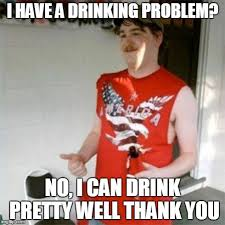 Drinking Problem Meme - drinking meme 017 i can drink pretty well drinking memes