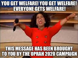 Welfare Meme - you get welfare you get welfare everyone gets welfare this