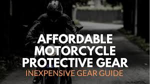motorcycle protective gear inexpensive gear guide motorcycle protective gear you can afford