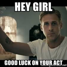 Ryan Gosling Acts Out Hey Girl Meme - hey girl good luck on your act ryan gosling hey girl meme generator