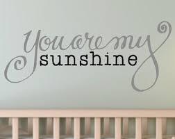 You Are My Sunshine Wall Decor Sunshine Wall Decal Interest You Are My Sunshine Wall Decal Home