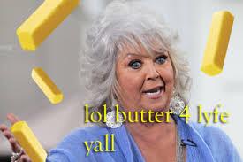 Paula Deen Butter Meme - breakfast of racists funny ha ha pinterest paula deen