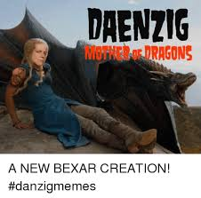 Creation Memes - daenzig mother of dragons a new bexar creation danzigmemes