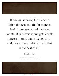 if one must drink then let one drink thrice a month for more