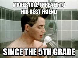 Ferris Bueller Meme - makes idle threats to his best friend since the 5th grade scumbag