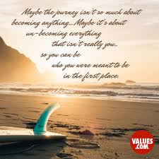 quotes about learning valuable lessons maybe the journey isn u0027t so much about becoming anything maybe