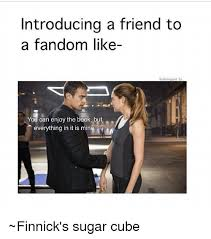 Fandom Memes - introducing a friend to a fandom like you can enjoy the book but