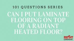 can i put laminate flooring on top of a radiant heated floor