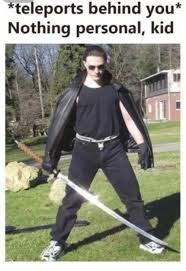 Personal Meme - teleports behind you nothing personal kid memes