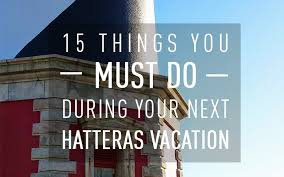 15 things you must do on your next hatteras vacation