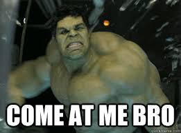 Come At Me Meme - come at me bro hulk come at me bro quickmeme