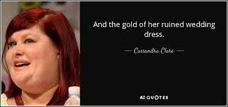 wedding dress quotes clare quote and the gold of wedding dress