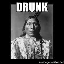 Native Memes - drunk native american meme generator