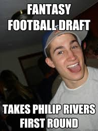 Philip Rivers Meme - fantasy football draft takes philip rivers first round misc