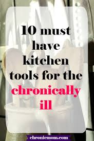 10 kitchen tools for the chronically ill chronic mom