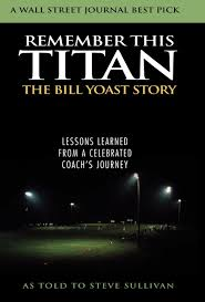 leadership quote remember the titans remember this titan the bill yoast story lessons learned from a