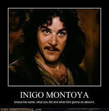 My Name Is Inigo Montoya Meme - you killed my father prepare to die image gallery know your meme