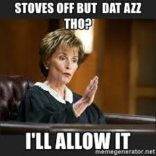Dat Azz Meme - stoves off but dat azz tho i ll allow it case closed judge judy