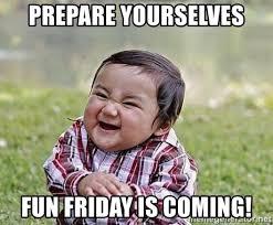 Fun Friday Meme - prepare yourselves fun friday is coming evil plan baby meme