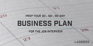 prep your 30 60 90 day business plan for the job interview