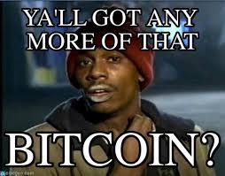 Bitcoin Meme - bitcoin ya ll got any more of that on memegen