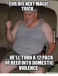 Magic Trick Meme - for his next magic trick he ll turn a12 pack of beer into domestic