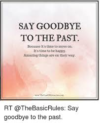 say goodbye to the past because it s time to move on it s time to be