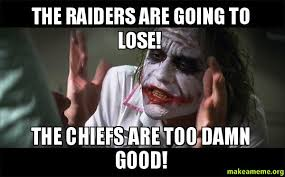 Raiders Meme - the raiders are going to lose the chiefs are too damn good