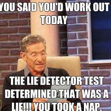 Work Friends Meme - you said you d work out today the lie detector test determined