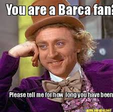 Barca Memes - meme maker you are a barca fan please tell me for how long you