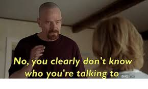 Who You Talking To Meme - no you clearly don t know who you re talking to amc ed breaking