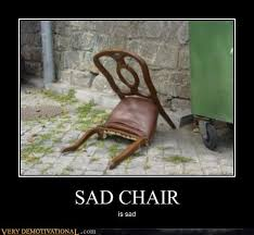 Meme Chair - sad chair very demotivational demotivational posters very