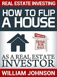 amazon com real estate investing how to flip a house as a real
