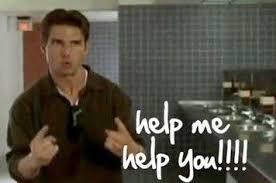 Help Me Help You Meme - coolest show me the money meme tom cruise help me help you kayak
