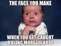 That Face Meme - the face you make when you get caught buying more lularoe meme