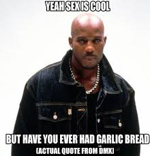 Dmx Meme - dmx troll quote garlic bread know your meme