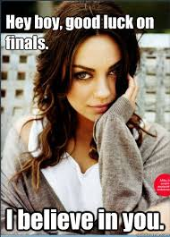 Hey Boy Meme - hey boy good luck on finals i believe in you finals mila