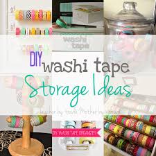 diy washi tape storage ideas teacher by trade mother by nature