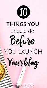 How To Start A Decorating Business From Home 10 Things To Do Before You Launch Your Blog Blogging Blog And