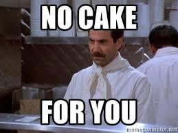 No Cake Meme - no cake for you soup nazi meme generator