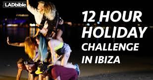 Challenge Lad Bible 12 Hour Challenge In Ibiza The Lad Bible