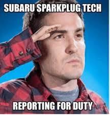 Funny Mechanic Memes - subarusparkplug tech reporting for duty mechanic meme on esmemes com